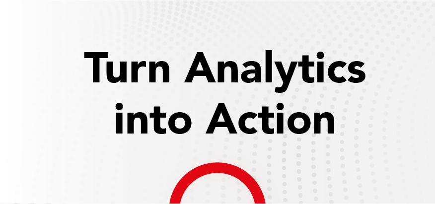 Turn Analytics Into Action